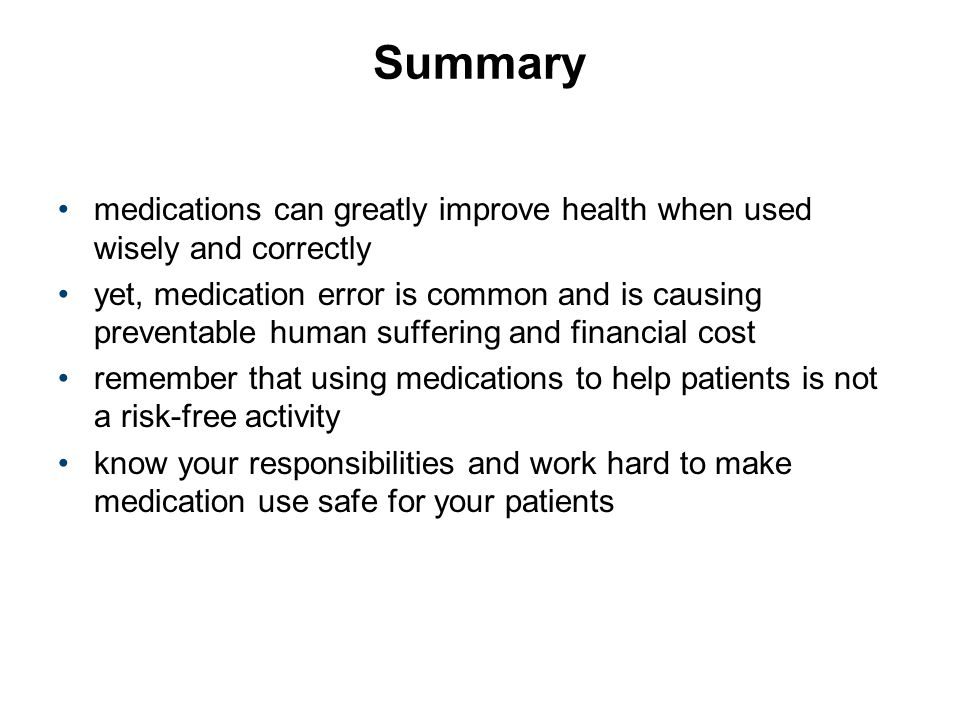 Summary medications can greatly improve health when used wisely and correctly yet, medication error is common and is causing preventable human sufferi