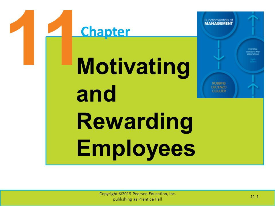 11 Chapter Motivating and Rewarding Employees Copyright ©2013 Pearson Education, Inc.