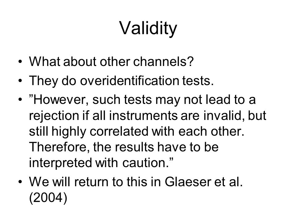 "Validity What about other channels? They do overidentification tests. ""However, such tests may not lead to a rejection if all instruments are invalid,"