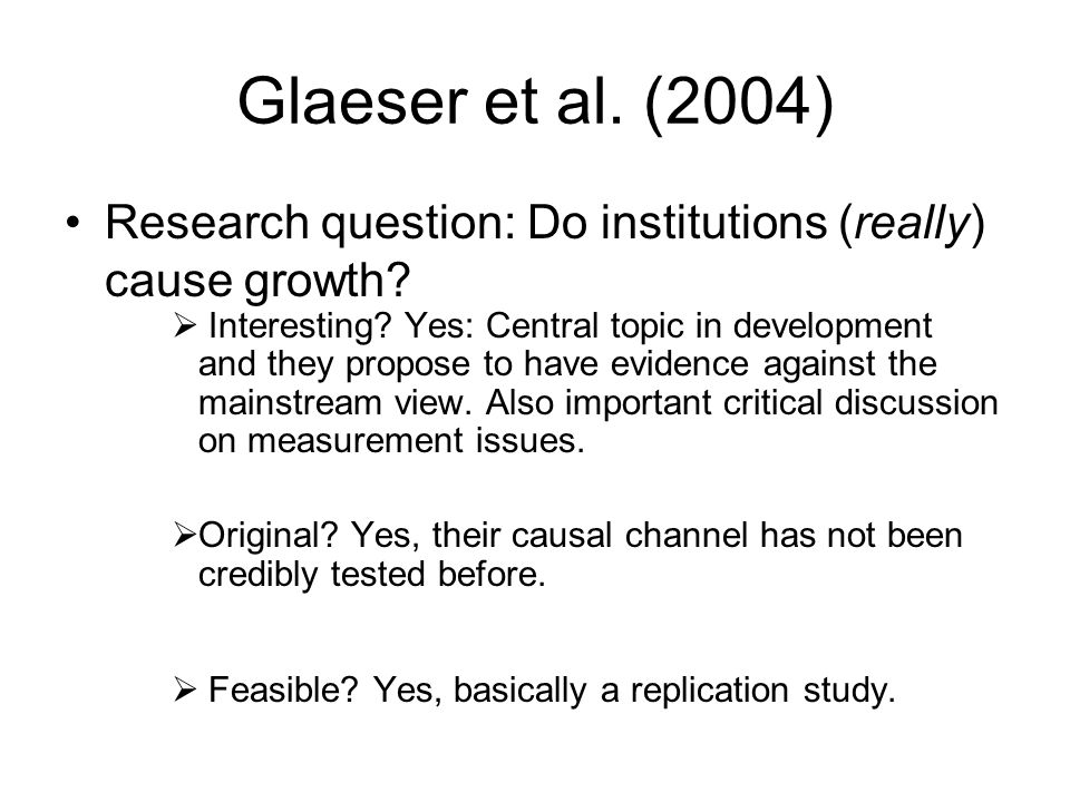 Glaeser et al. (2004) Research question: Do institutions (really) cause growth.