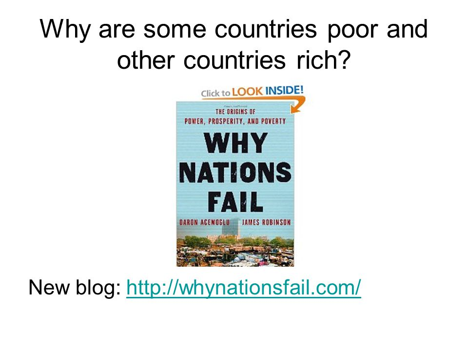 Why are some countries poor and other countries rich? New blog: http://whynationsfail.com/http://whynationsfail.com/