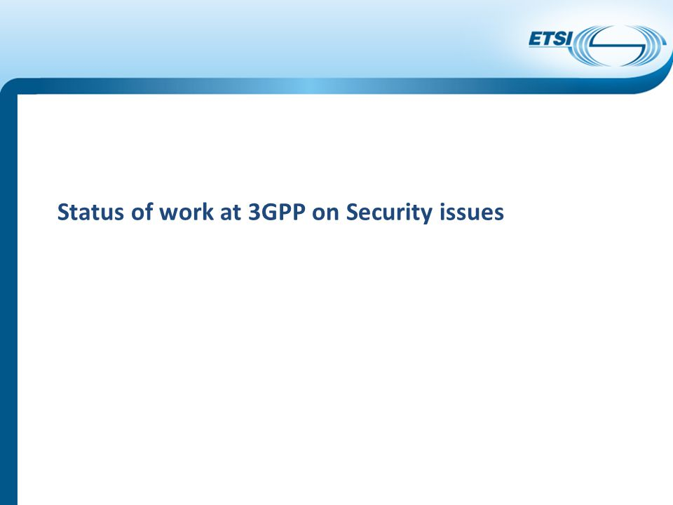 Status of work at 3GPP on Security issues