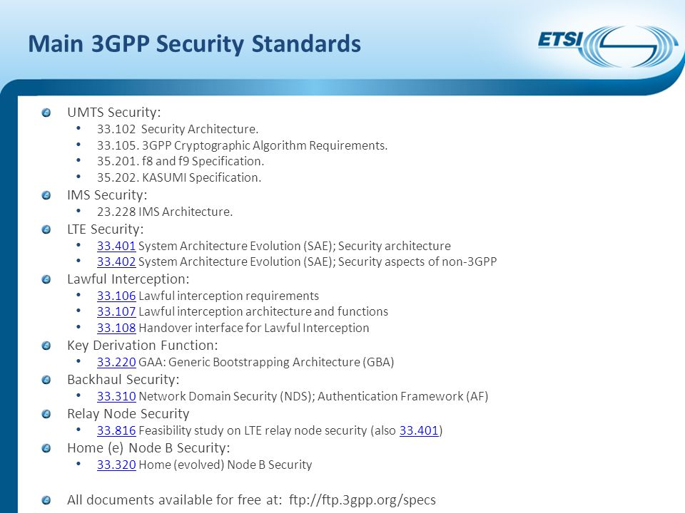 UMTS Security: 33.102 Security Architecture. 33.105. 3GPP Cryptographic Algorithm Requirements. 35.201. f8 and f9 Specification. 35.202. KASUMI Specif