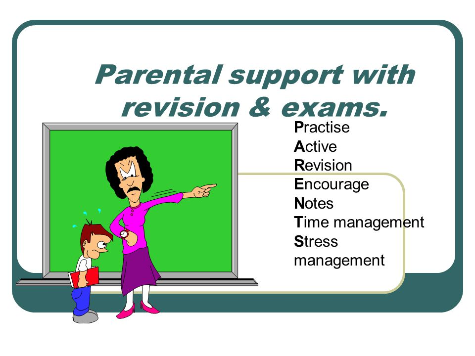 Parental support with revision & exams.