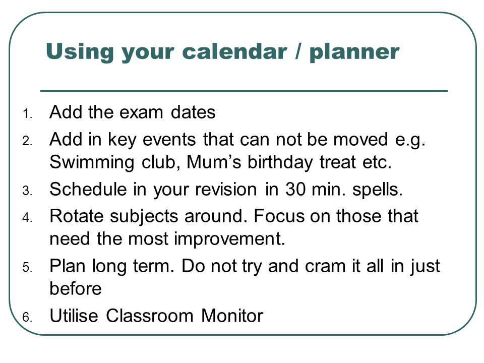 Using your calendar / planner 1.Add the exam dates 2.