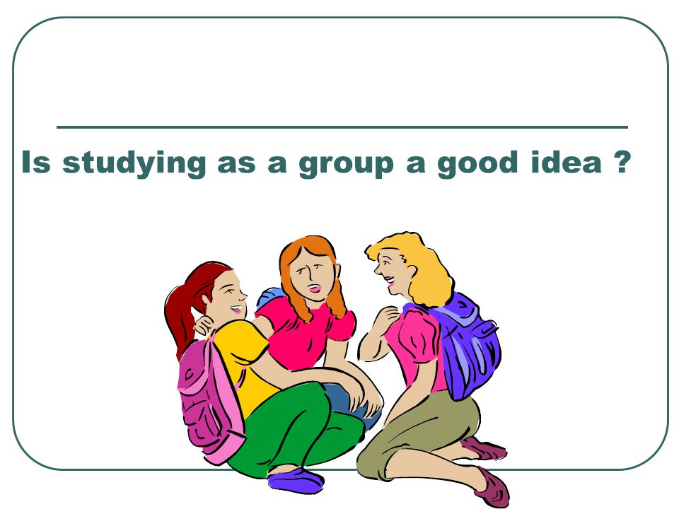 Is studying as a group a good idea ?