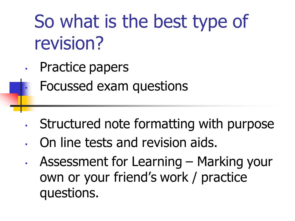 So what is the best type of revision.