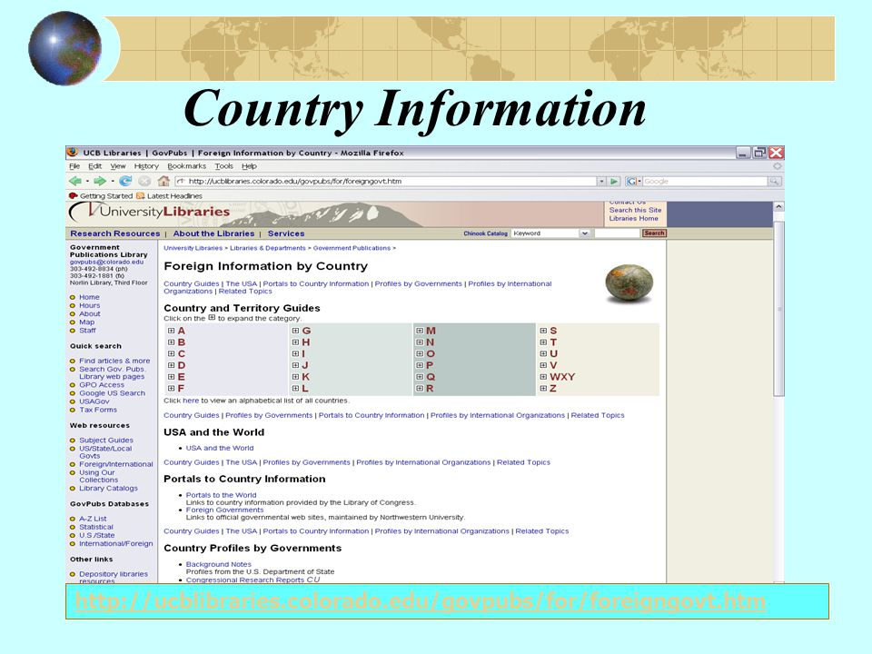 Country Information http://ucblibraries.colorado.edu/govpubs/for/foreigngovt.htm