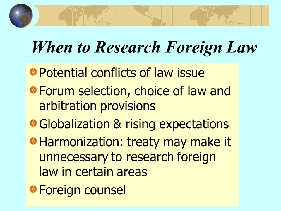 Foreign Legal Research Strategies Use secondary sources Find subject collections Preliminary question: does a treaty apply?