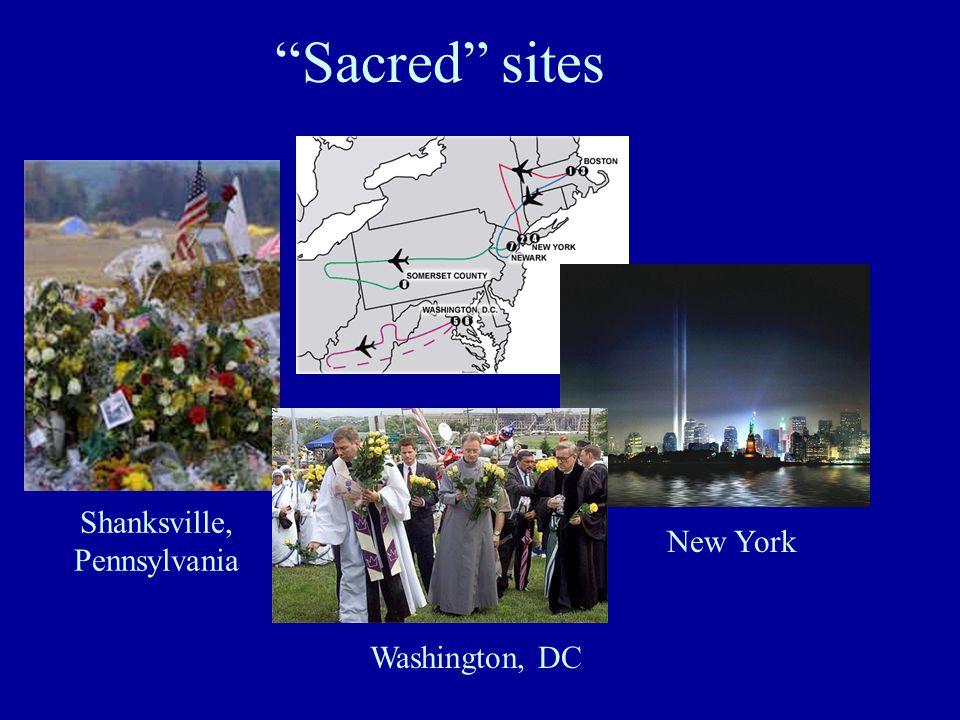 Sacred sites Shanksville, Pennsylvania Washington, DC New York
