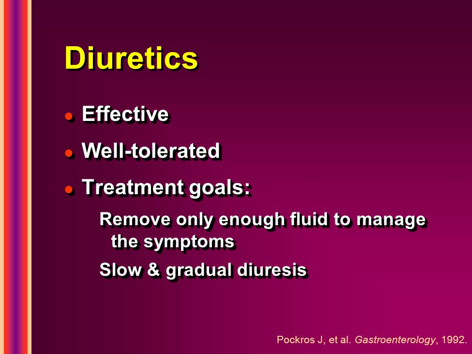 Diuretics l Effective l Well-tolerated l Treatment goals: Remove only enough fluid to manage the symptoms Slow & gradual diuresis l Effective l Well-t