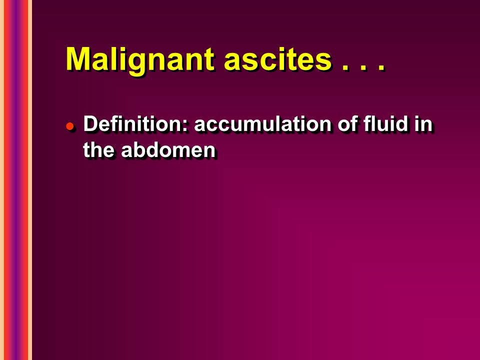 Malignant ascites... l Definition: accumulation of fluid in the abdomen