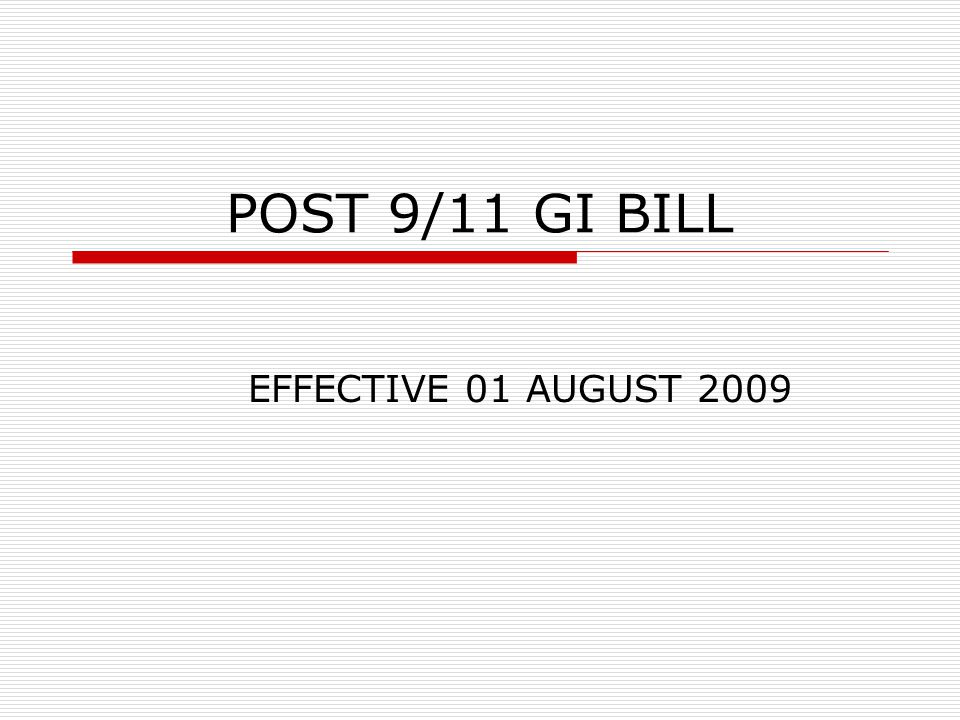POST 9/11 GI BILL EFFECTIVE 01 AUGUST 2009