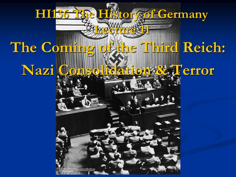 HI136 The History of Germany Lecture 11 The Coming of the Third Reich: Nazi Consolidation & Terror