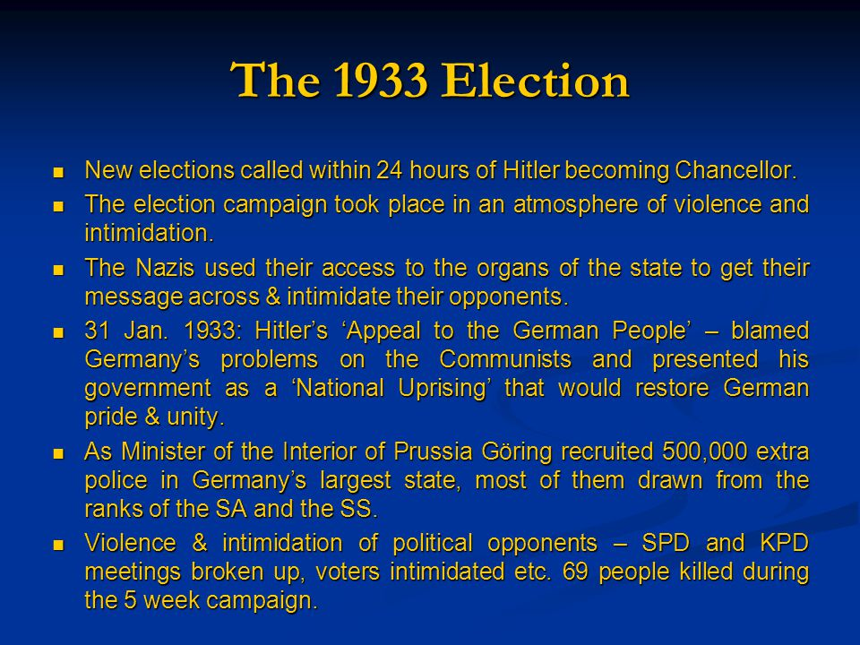The 1933 Election New elections called within 24 hours of Hitler becoming Chancellor.