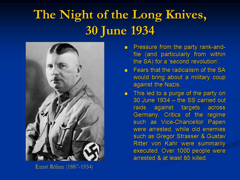 The Night of the Long Knives, 30 June 1934 Pressure from the party rank-and- file (and particularly from within the SA) for a 'second revolution'.