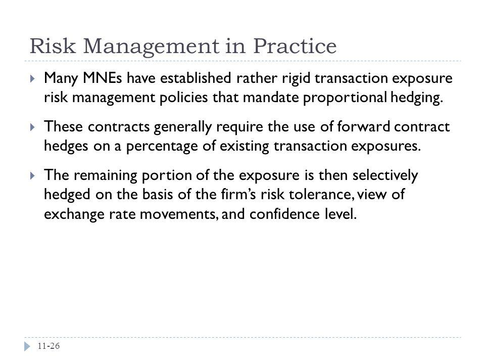 Risk Management in Practice 11-26  Many MNEs have established rather rigid transaction exposure risk management policies that mandate proportional hedging.
