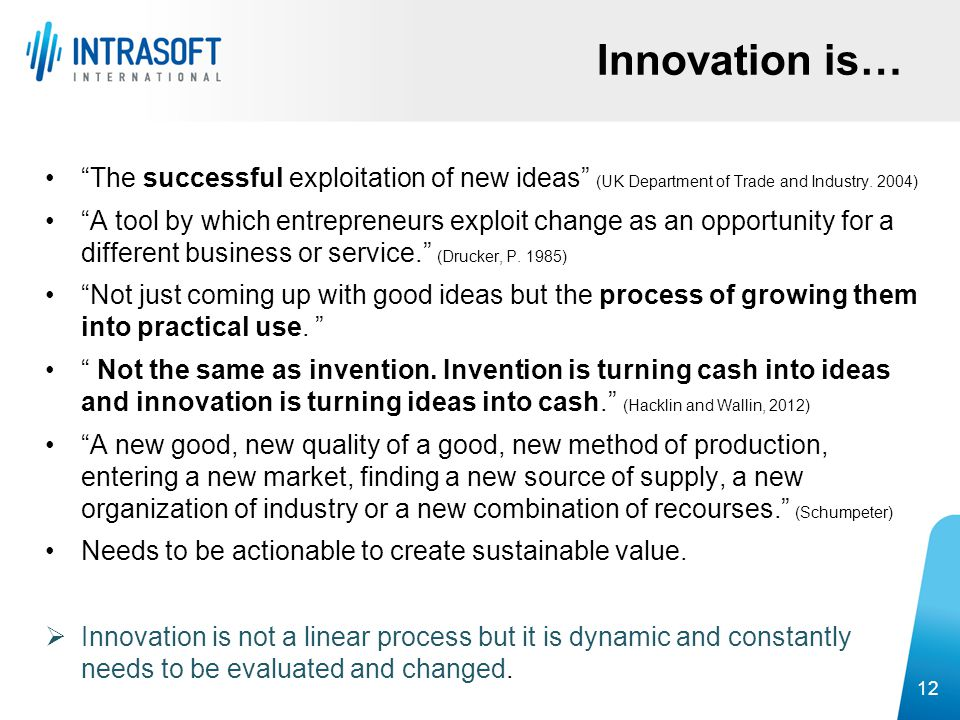 """""""The successful exploitation of new ideas"""" (UK Department of Trade and Industry. 2004) """"A tool by which entrepreneurs exploit change as an opportunity"""