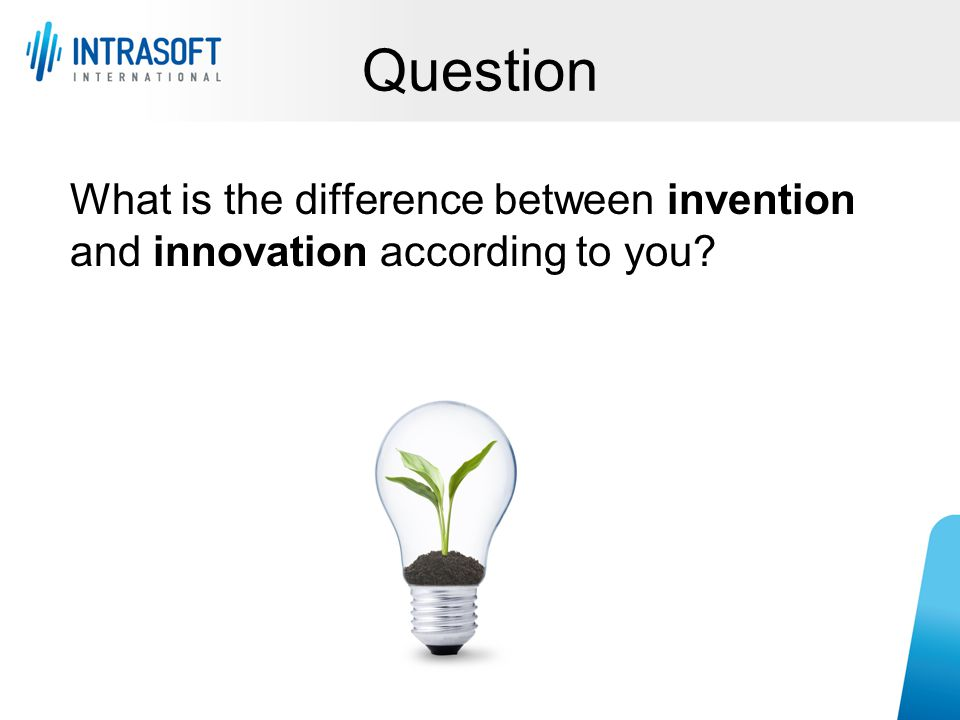 Question What is the difference between invention and innovation according to you?
