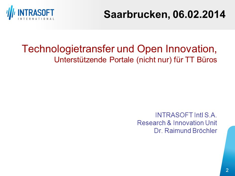 2 Technologietransfer und Open Innovation, Unterstützende Portale (nicht nur) für TT Büros INTRASOFT Intl S.A. Research & Innovation Unit Dr. Raimund