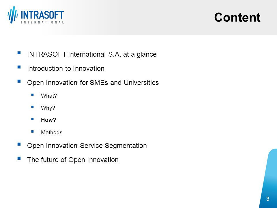 Content  INTRASOFT International S.A. at a glance  Introduction to Innovation  Open Innovation for SMEs and Universities  What?  Why?  How?  Me