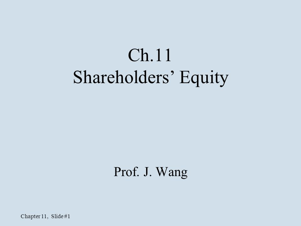 Chapter 11, Slide #2 Part I: Introduction Assets = Liabilities + Owners' Equity