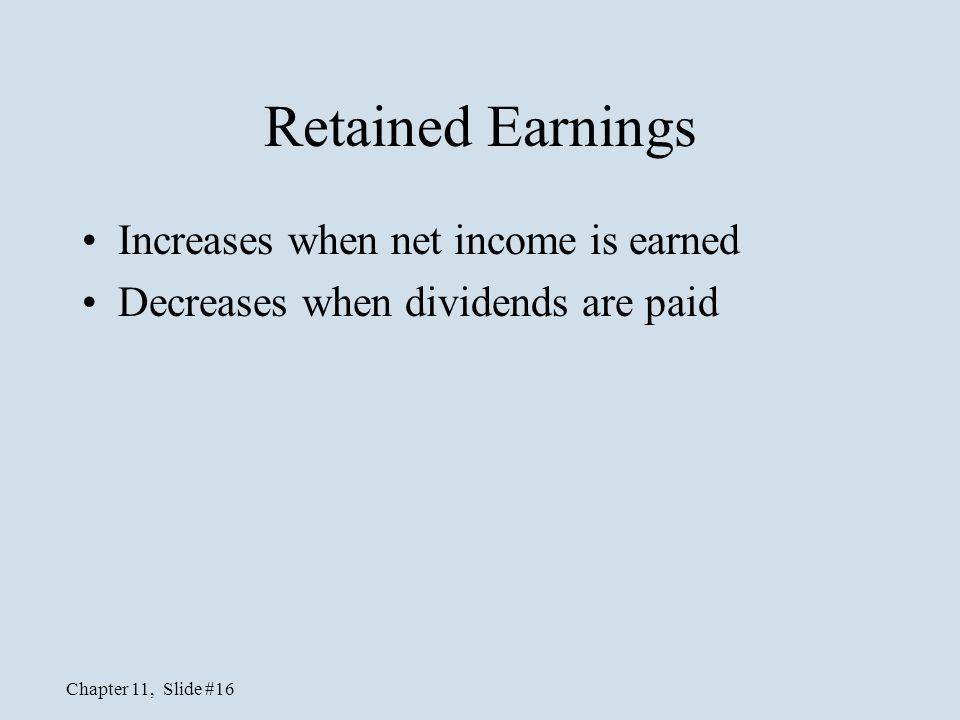 Chapter 11, Slide #16 Retained Earnings Increases when net income is earned Decreases when dividends are paid