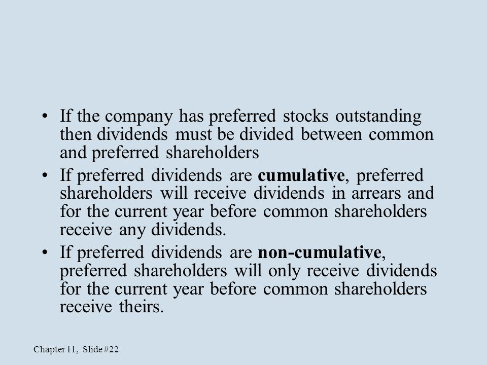 Chapter 11, Slide #22 If the company has preferred stocks outstanding then dividends must be divided between common and preferred shareholders If pref
