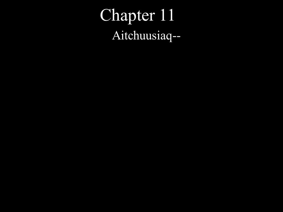Chapter 11 Aitchuusiaq--