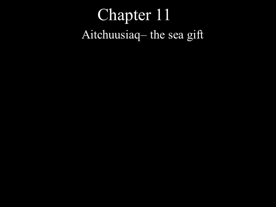 Chapter 11 Aitchuusiaq– the sea gift