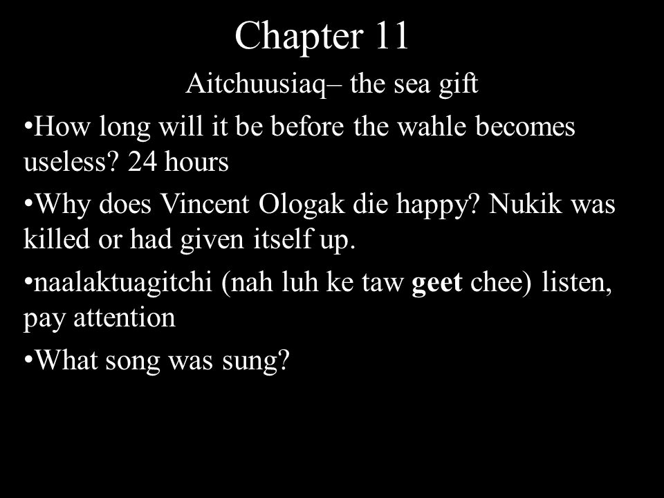 Chapter 11 Aitchuusiaq– the sea gift How long will it be before the wahle becomes useless.