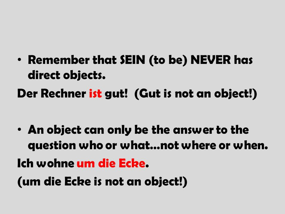 Remember that SEIN (to be) NEVER has direct objects.