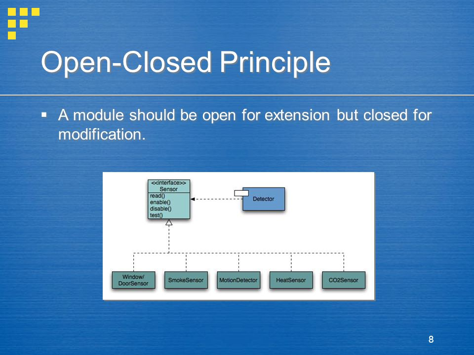 8 Open-Closed Principle  A module should be open for extension but closed for modification.