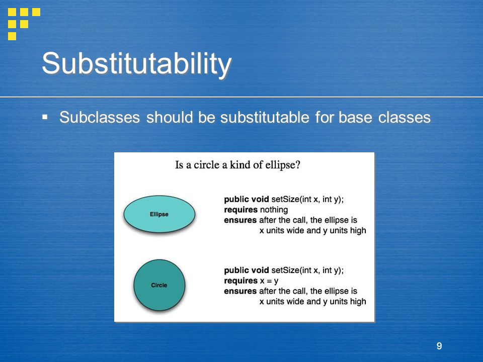 9 Substitutability  Subclasses should be substitutable for base classes