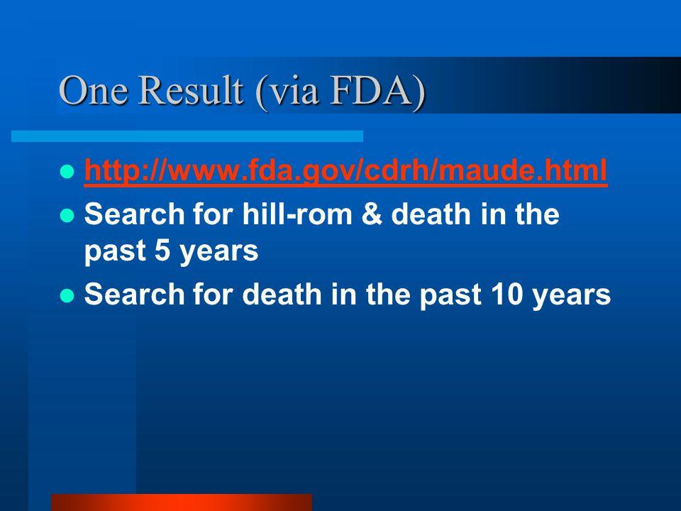 One Result (via FDA) http://www.fda.gov/cdrh/maude.html Search for hill-rom & death in the past 5 years Search for death in the past 10 years