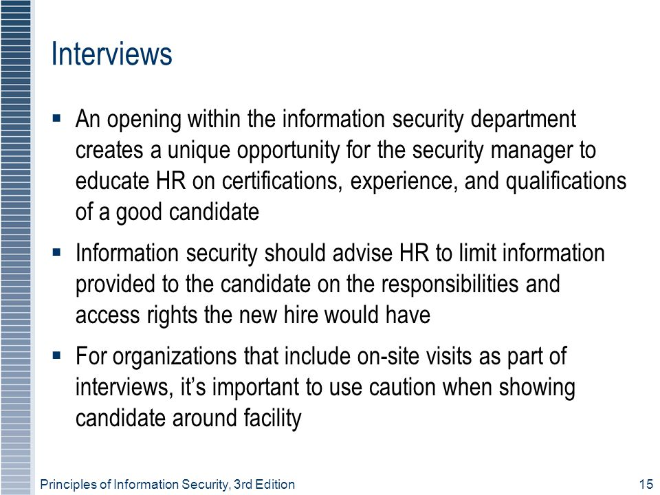 Principles of Information Security, 3rd Edition15 Interviews  An opening within the information security department creates a unique opportunity for