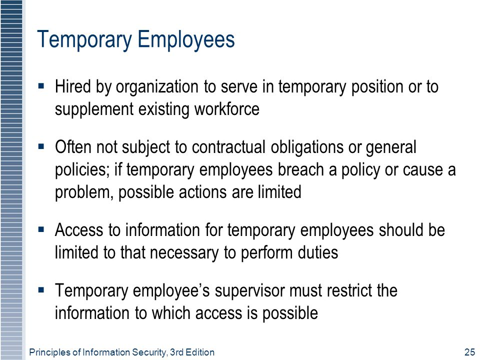 Principles of Information Security, 3rd Edition25 Temporary Employees  Hired by organization to serve in temporary position or to supplement existing