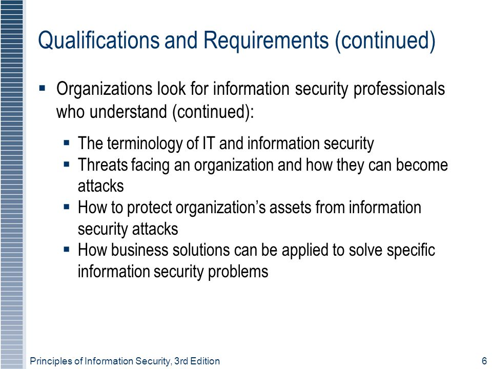Principles of Information Security, 3rd Edition27 Consultants  Should be handled like contract employees, with special requirements for information or facility access integrated into contract  Security and technology consultants must be prescreened, escorted, and subjected to nondisclosure agreements to protect organization  Just because security consultant is paid doesn't make the protection of organization's information the consultant's number one priority