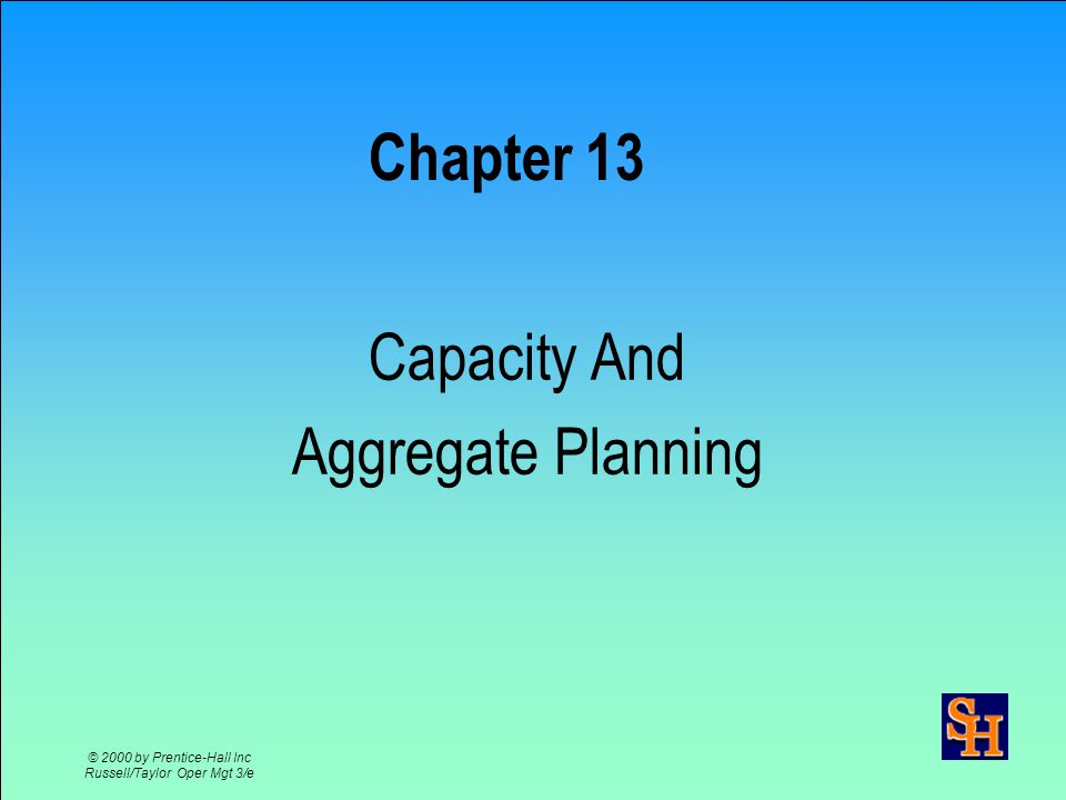 Ch 11 - 2 © 2000 by Prentice-Hall Inc Russell/Taylor Oper Mgt 3/e Capacity Planning Establishes overall level of productive resources Affects lead time responsiveness, cost & competitiveness Determines when and how much to increase capacity