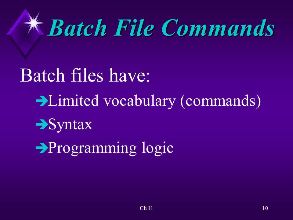 Ch 1110 Batch File Commands Batch files have: è Limited vocabulary (commands) è Syntax è Programming logic