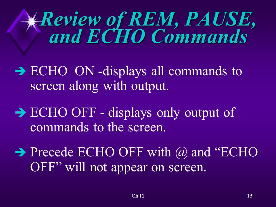 Ch 1115 Review of REM, PAUSE, and ECHO Commands è ECHO ON -displays all commands to screen along with output.