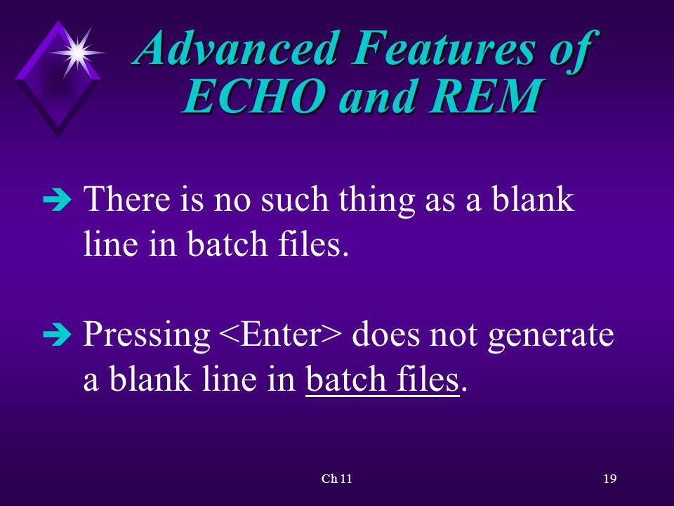 Ch 1119 Advanced Features of ECHO and REM è There is no such thing as a blank line in batch files.