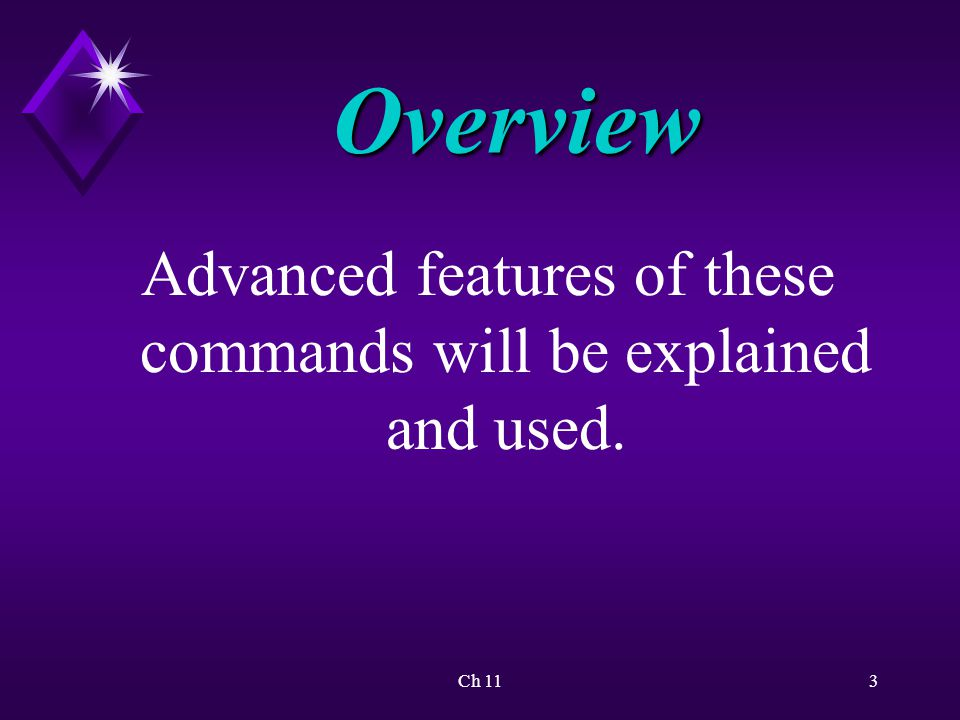 Ch 113 Overview Advanced features of these commands will be explained and used.