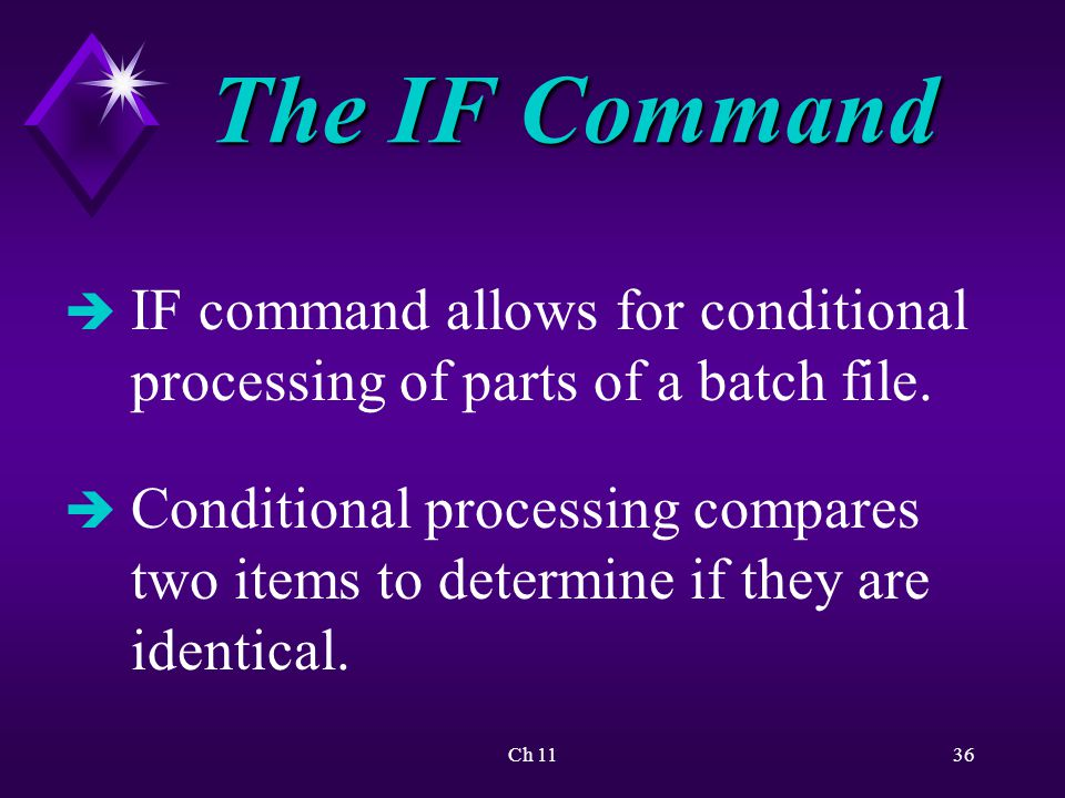 Ch 1136 The IF Command è IF command allows for conditional processing of parts of a batch file.