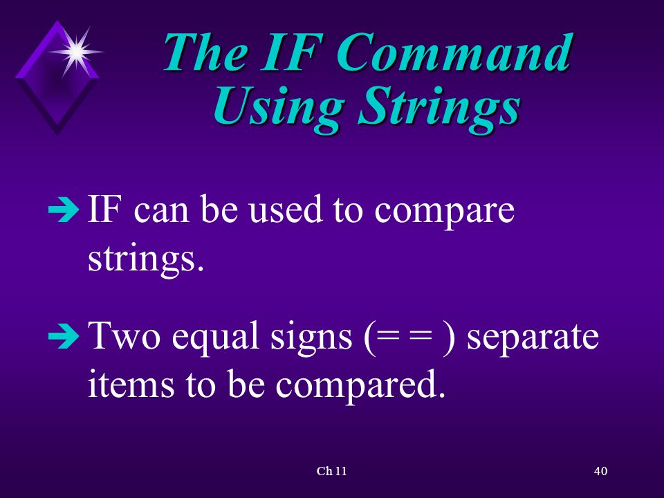 Ch 1140 The IF Command Using Strings è IF can be used to compare strings.