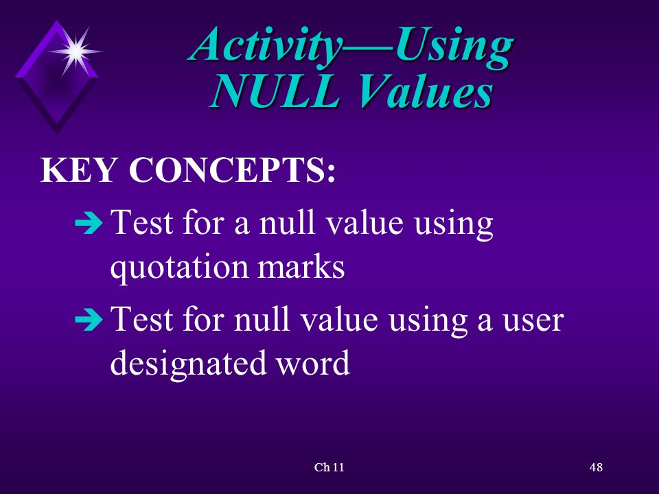 Ch 1148 Activity—Using NULL Values KEY CONCEPTS: è Test for a null value using quotation marks è Test for null value using a user designated word