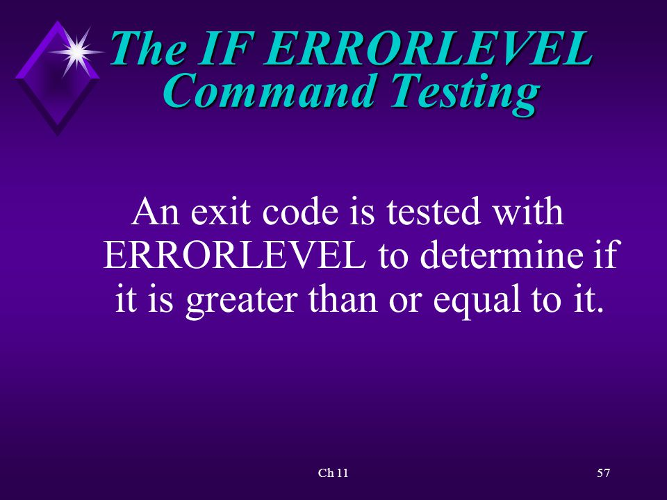 Ch 1157 The IF ERRORLEVEL Command Testing An exit code is tested with ERRORLEVEL to determine if it is greater than or equal to it.