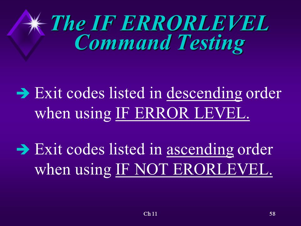 Ch 1158 The IF ERRORLEVEL Command Testing è Exit codes listed in descending order when using IF ERROR LEVEL.