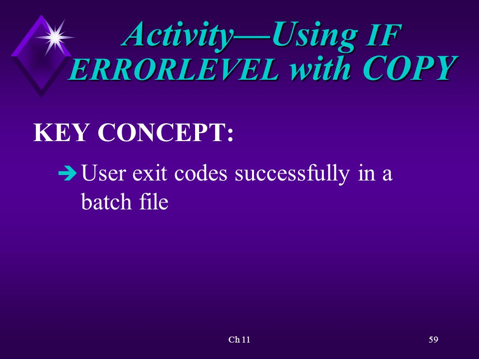 Ch 1159 Activity—Using IF ERRORLEVEL with COPY KEY CONCEPT: è User exit codes successfully in a batch file