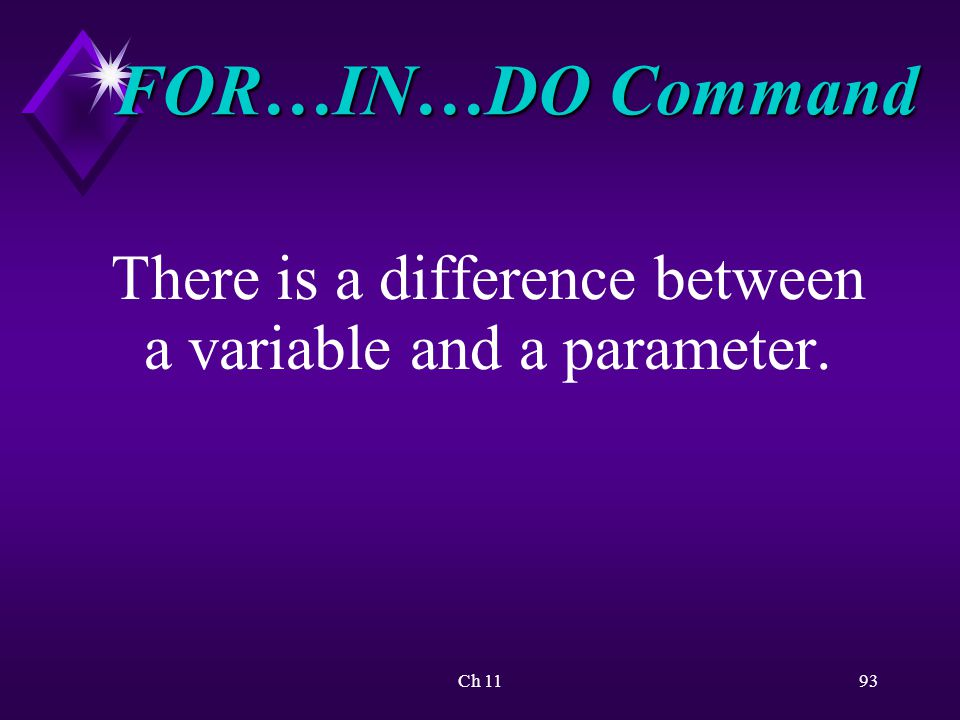 Ch 1193 FOR…IN…DO Command There is a difference between a variable and a parameter.